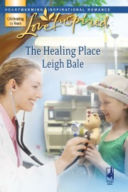 The Healing Place by Leigh Bale