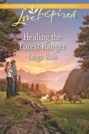 Healing the Forest Ranger by Leigh Bale